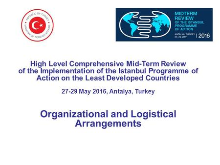 High Level Comprehensive Mid-Term Review of the Implementation of the Istanbul Programme of Action on the Least Developed Countries 27-29 May 2016, Antalya,