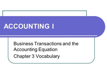 ACCOUNTING I Business Transactions and the Accounting Equation Chapter 3 Vocabulary.