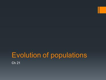Evolution of populations Ch 21. I. Background  Individuals do not adapt or evolve  Populations adapt and evolve  Microevolution = change in allele.
