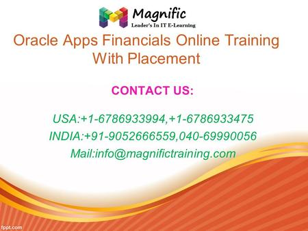 Oracle Apps Financials Online Training With Placement CONTACT US: USA:+1-6786933994,+1-6786933475 INDIA:+91-9052666559,040-69990056