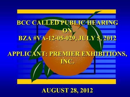 AUGUST 28, 2012 BCC CALLED PUBLIC HEARING ON BZA #VA-12-05-029, JULY 5, 2012 APPLICANT: PREMIER EXHIBITIONS, INC.