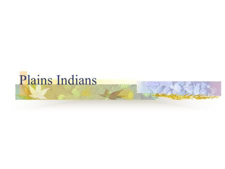 Plains Indians. Shelter: What type of shelter did Plains Indians have? 1. The Plains Indians had teepees. 2. The Plains Indians had earth lodges. Why.