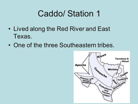 Caddo/ Station 1 Lived along the Red River and East Texas. One of the three Southeastern tribes.