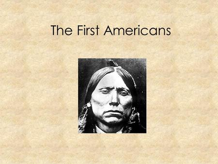 The First Americans.