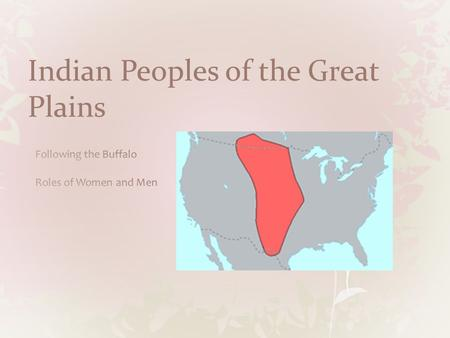Indian Peoples of the Great Plains. Misconceptions/Truths Not all speak the same language or have the same traditions Tribes were not always unified Most.