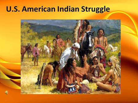 U.S. American Indian Struggle. Treaty of Fort Laramie Year: 1851 Partcipants: Federal Governmnet, Cheyenne, Sioux Causes: settlers fears of attack, government.