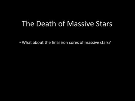 The Death of Massive Stars What about the final iron cores of massive stars?