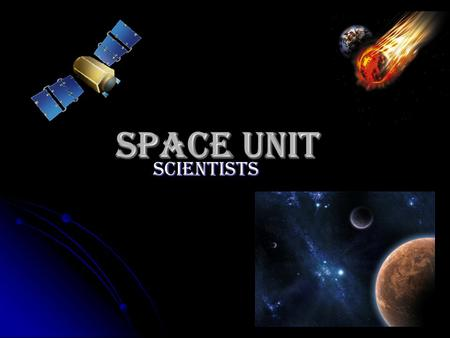 Space Unit Scientists. Lived in Egypt but was from Greece. Was the most influential astronomer, mathematician and geographer of his time.