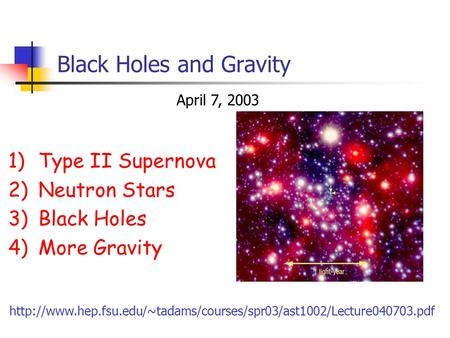 Black Holes and Gravity 1)Type II Supernova 2)Neutron Stars 3)Black Holes 4)More Gravity April 7, 2003