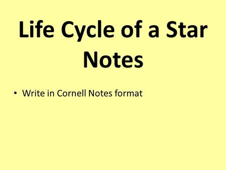 Life Cycle of a Star Notes Write in Cornell Notes format.
