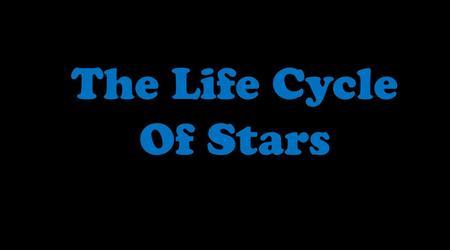 The Life Cycle Of Stars.