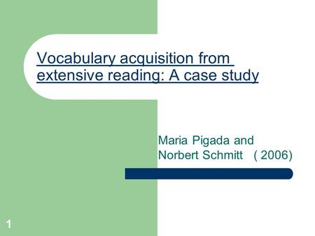 1 Vocabulary acquisition from extensive reading: A case study Maria Pigada and Norbert Schmitt ( 2006)