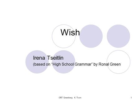 "ORT Greenberg K. Tivon1 Wish Irena Tseitlin (based on ""High School Grammar"" by Ronal Green."