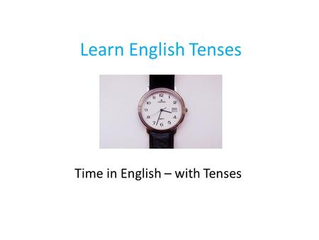 Learn English Tenses Time in English – with Tenses.