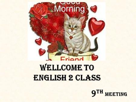 Wellcome to ENGLISH 2 class 9 th Meeting. Conditional sentences Zero Conditional Conditional Type III Conditional Type I Conditional Type II.