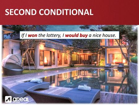 SECOND CONDITIONAL won would buy If I won the lottery, I would buy a nice house.