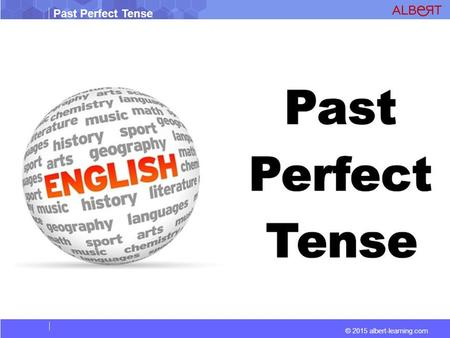 Past Perfect Tense © 2015 albert-learning.com. Past Perfect Tense © 2015 albert-learning.com FORM [had + past participle] Examples: Positive Form  You.