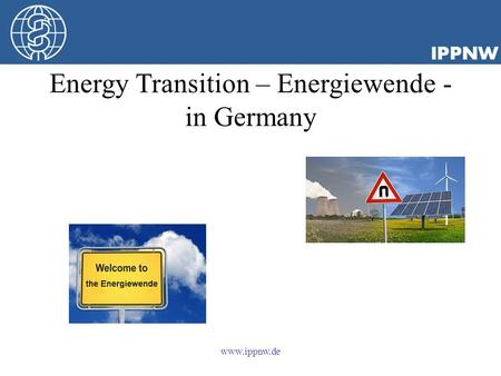 Energy Transition – Energiewende - in Germany www.ippnw.de.
