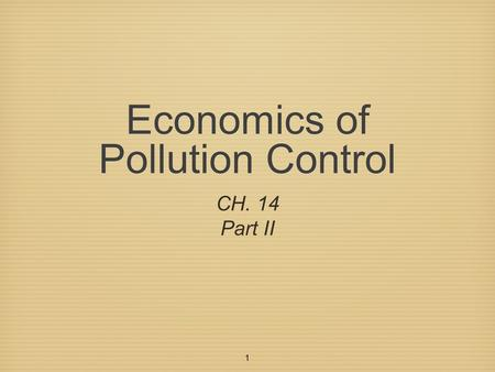 1 Economics of Pollution Control CH. 14 Part II. 2 Market Allocation of Pollution When firms create products, rarely does the process of converting raw.