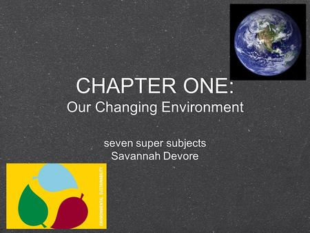 CHAPTER ONE: Our Changing Environment seven super subjects Savannah Devore seven super subjects Savannah Devore.