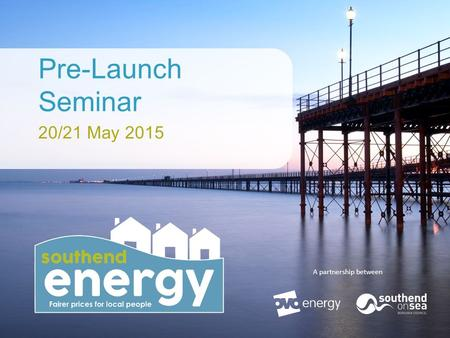 A partnership between Pre-Launch Seminar 20/21 May 2015.