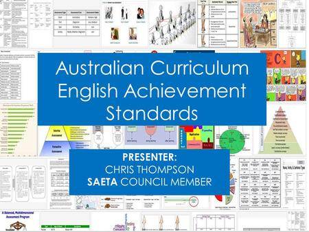 Australian Curriculum English Achievement Standards PRESENTER: CHRIS THOMPSON SAETA COUNCIL MEMBER.
