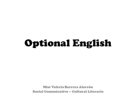 Optional English Miss Valeria Barrera Alarcón Social Comunicativo – Cultural Literario.