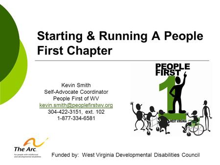 Starting & Running A People First Chapter Kevin Smith Self-Advocate Coordinator People First of WV 304-422-3151, ext. 102.