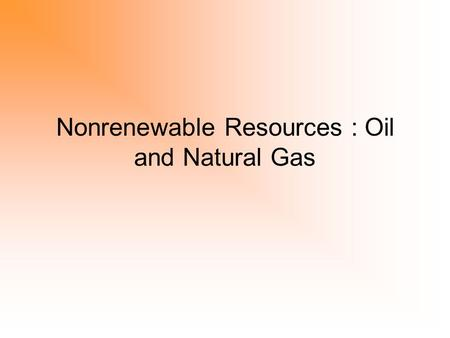 Nonrenewable Resources : Oil and Natural Gas. Fossil Fuel Reserves 1. Enough coal to last us around 112 years at current rates of production (Could last.