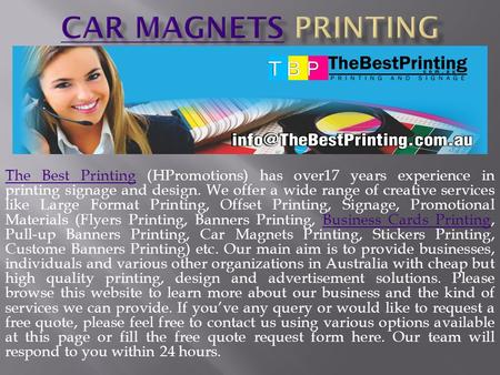 The Best PrintingThe Best Printing (HPromotions) has over17 years experience in printing signage and design. We offer a wide range of creative services.