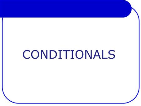 CONDITIONALS. Objectives Identify past, present and future conditionals Identify real vs unreal conditionals Write correct conditional sentences.