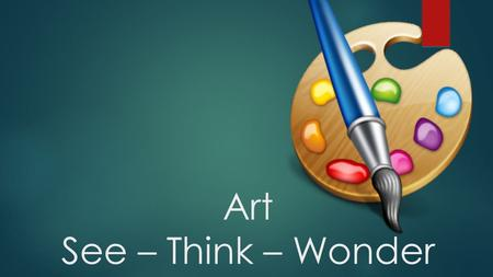 Art See – Think – Wonder. What do you see? Grab a post it & Record individually.
