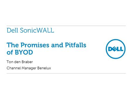 Ton den Braber Channel Manager Benelux Dell SonicWALL The Promises and Pitfalls of BYOD.