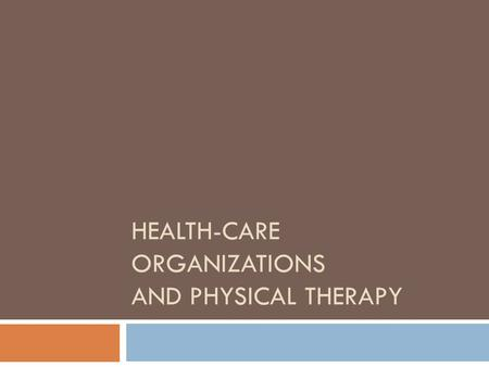 HEALTH-CARE ORGANIZATIONS AND PHYSICAL THERAPY. Introduction  Many physical therapists accept managerial positions by investigating motivating factors,