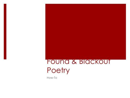 Found & Blackout Poetry How-To. Blackout & Found Poetry  Found poetry is a type of poetry created by taking words, phrases, and sometimes whole passages.