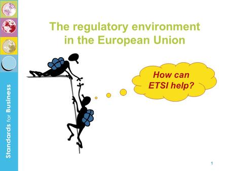 1 How can ETSI help? The regulatory environment in the European Union.