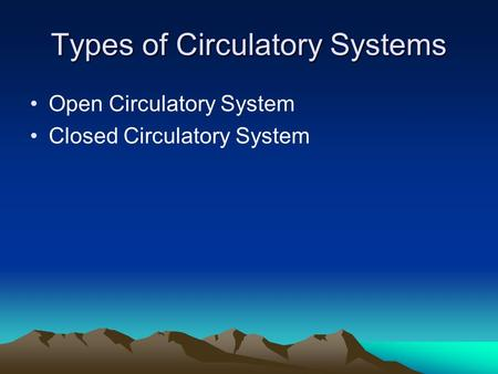 Types of Circulatory Systems Open Circulatory System Closed Circulatory System.