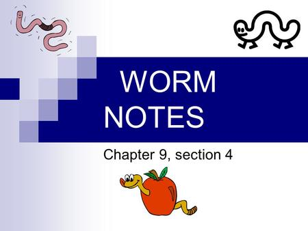 WORM NOTES Chapter 9, section 4. Are grouped into.