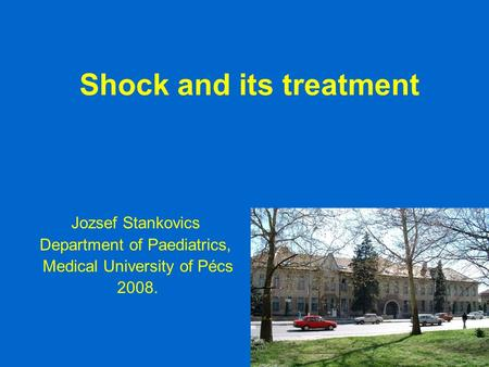 Shock and its treatment Jozsef Stankovics Department of Paediatrics, Medical University of Pécs 2008.