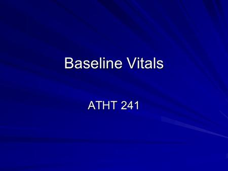 Baseline Vitals ATHT 241. Objectives Signs and Symptoms RespirationsPulse The Skin Capillary Refill Blood Pressure Level of Consciousness Conclusions.