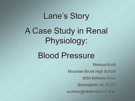 Lane's Story A Case Study in Renal Physiology: Blood Pressure Melissa Scott Mountain Brook High School 3650 Bethune Drive Birmingham, AL 35223
