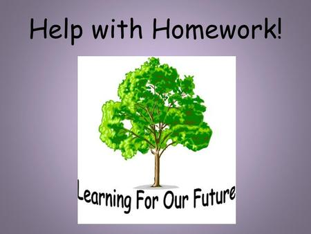 Help with Homework!. Homework Expectations in Year 3 Reading: 10-15 minutes at least 3 times a week. Spelling: 5-10 minutes daily practice as necessary.