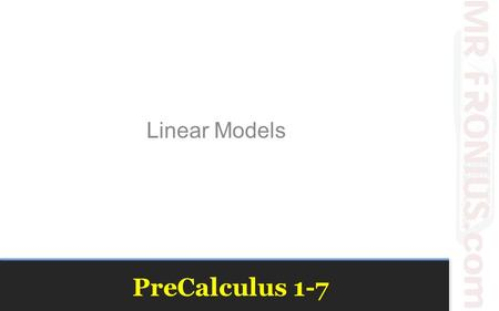 PreCalculus 1-7 Linear Models. Our goal is to create a scatter plot to look for a mathematical correlation to this data.