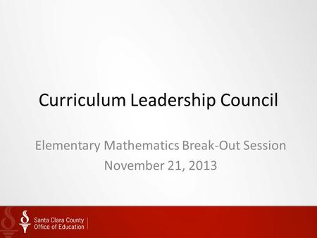 Curriculum Leadership Council Elementary Mathematics Break-Out Session November 21, 2013.