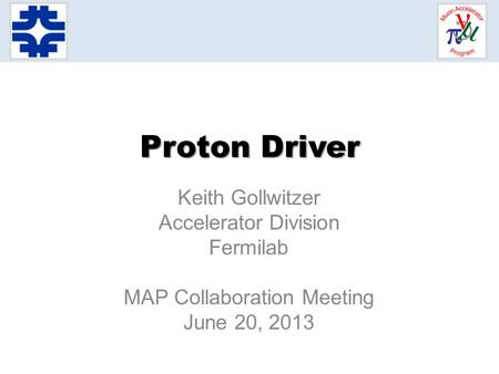 Proton Driver Keith Gollwitzer Accelerator Division Fermilab MAP Collaboration Meeting June 20, 2013.