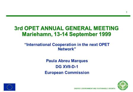 "1 ENERGY, ENVIRONMENT AND SUSTAINABLE GROWTH 3rd OPET ANNUAL GENERAL MEETING Mariehamn, 13-14 September 1999 ""International Cooperation in the next OPET."