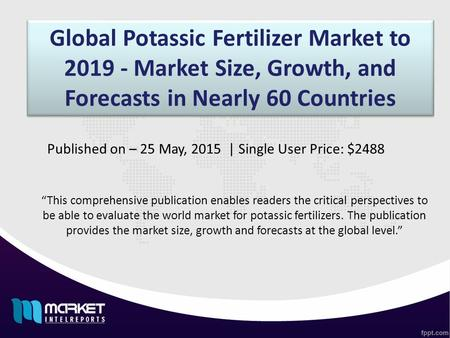 "Global Potassic Fertilizer Market to 2019 - Market Size, Growth, and Forecasts in Nearly 60 Countries ""This comprehensive publication enables readers the."