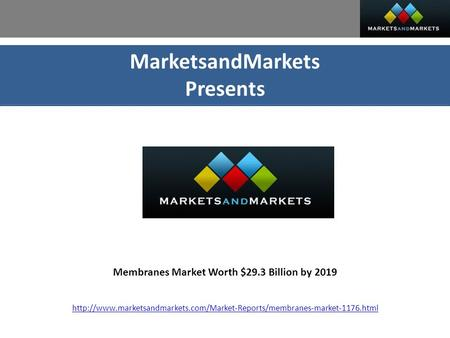 MarketsandMarkets Presents Membranes Market Worth $29.3 Billion by 2019
