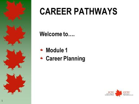 1 CAREER PATHWAYS Welcome to…. Module 1 Career Planning.