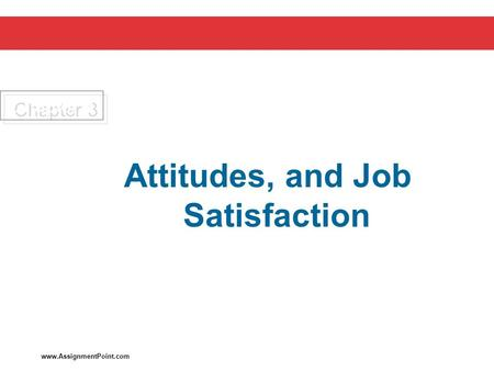 Chapter 3 Attitudes, and Job Satisfaction TWELFTH EDITION www.AssignmentPoint.com.